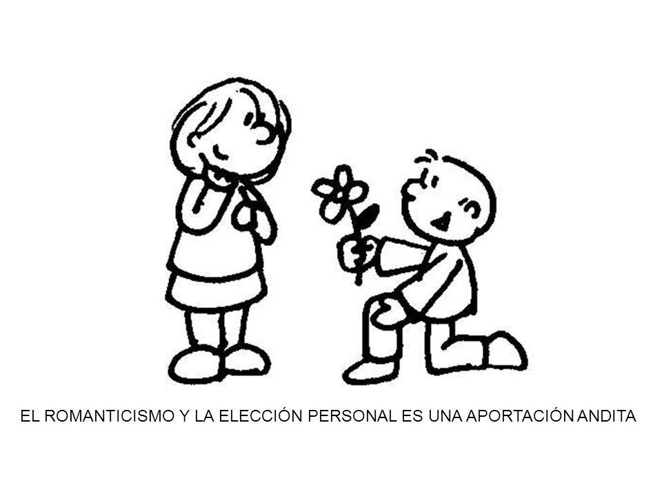 EL ROMANTICISMO Y LA ELECCIÓN PERSONAL ES UNA APORTACIÓN ANDITA