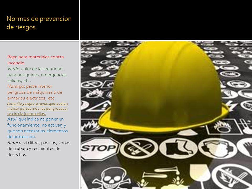 Normas de prevencion de riesgos. Rojo: para materiales contra incendio. Verde: color de la seguridad, para botiquines, emergencias, salidas, etc. Nara