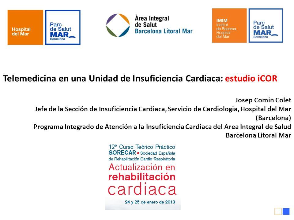 Telemedicina en una Unidad de Insuficiencia Cardiaca: estudio iCOR Josep Comin Colet Jefe de la Sección de Insuficiencia Cardiaca, Servicio de Cardiol