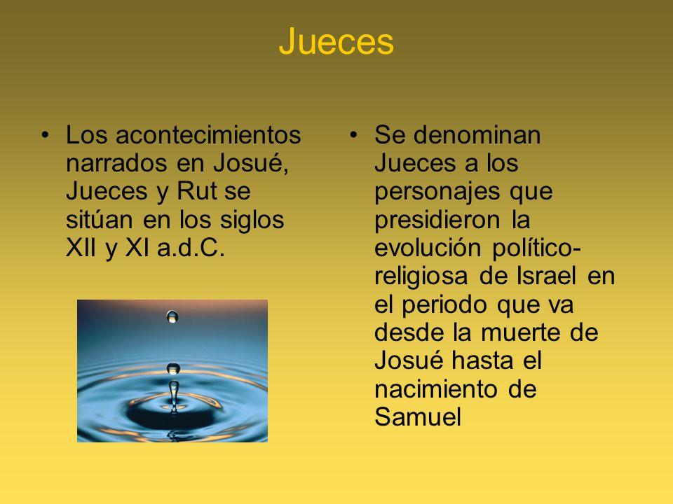 Jueces Los acontecimientos narrados en Josué, Jueces y Rut se sitúan en los siglos XII y XI a.d.C. Se denominan Jueces a los personajes que presidiero