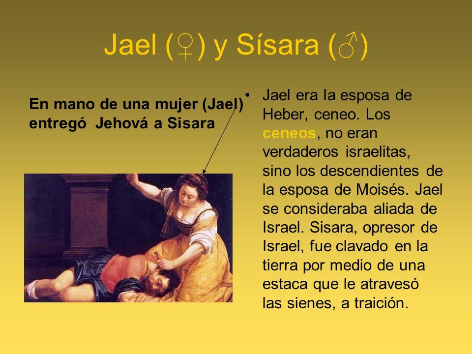 Jael () y Sísara () Jael era Ia esposa de Heber, ceneo. Los ceneos, no eran verdaderos israelitas, sino los descendientes de la esposa de Moisés. Jael
