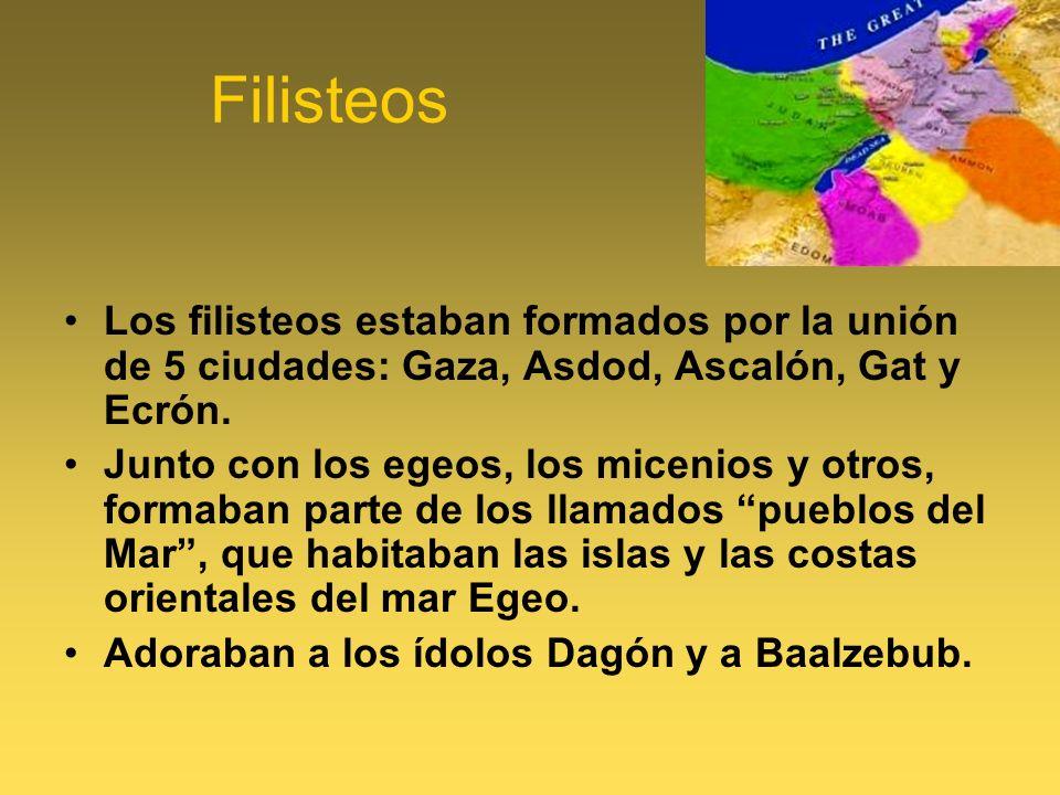Filisteos Los filisteos estaban formados por la unión de 5 ciudades: Gaza, Asdod, Ascalón, Gat y Ecrón. Junto con los egeos, los micenios y otros, for