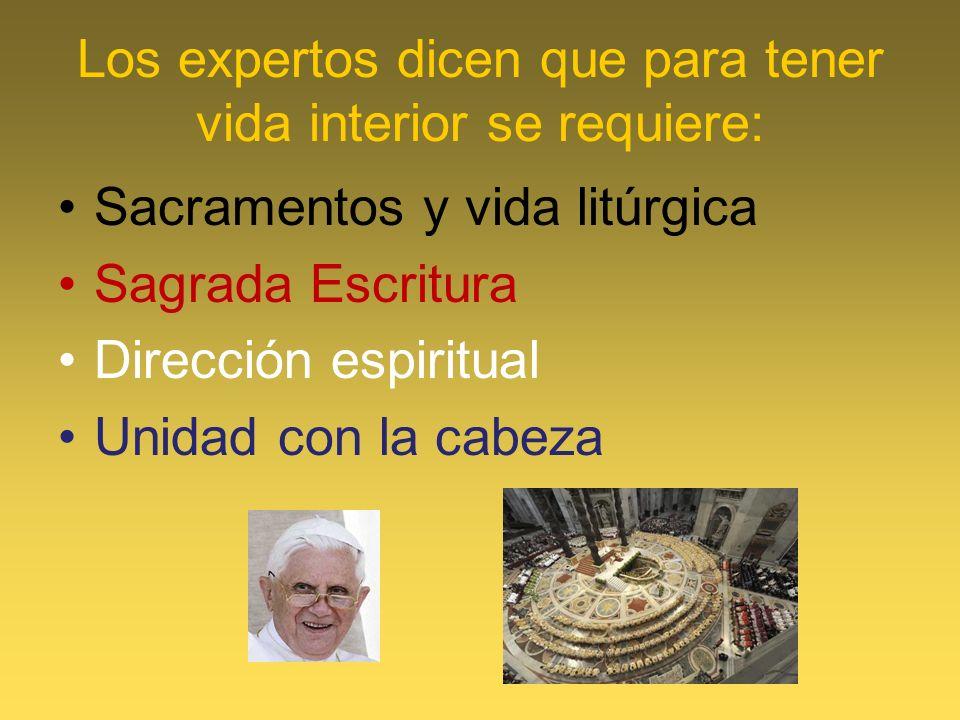 Los expertos dicen que para tener vida interior se requiere: Sacramentos y vida litúrgica Sagrada Escritura Dirección espiritual Unidad con la cabeza