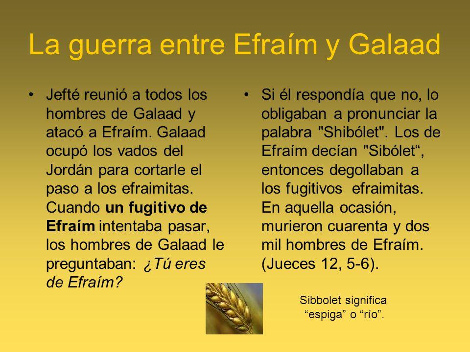 La guerra entre Efraím y Galaad Jefté reunió a todos los hombres de Galaad y atacó a Efraím. Galaad ocupó los vados del Jordán para cortarle el paso a