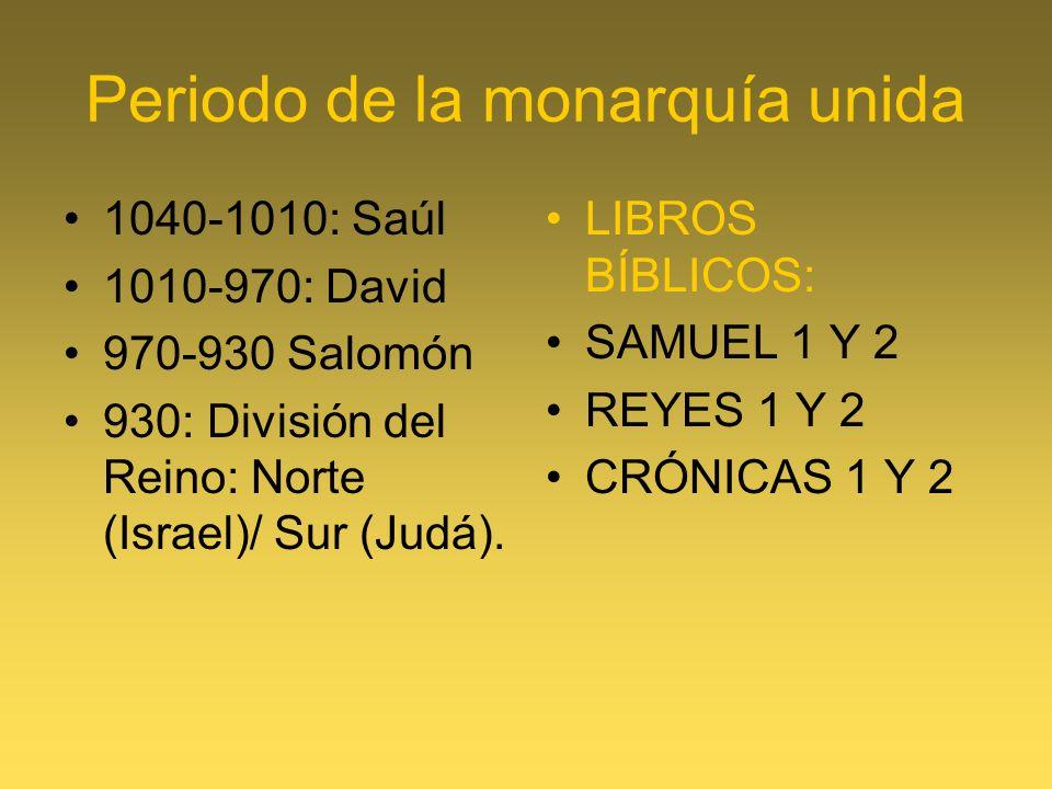 Periodo de la monarquía unida 1040-1010: Saúl 1010-970: David 970-930 Salomón 930: División del Reino: Norte (Israel)/ Sur (Judá). LIBROS BÍBLICOS: SA