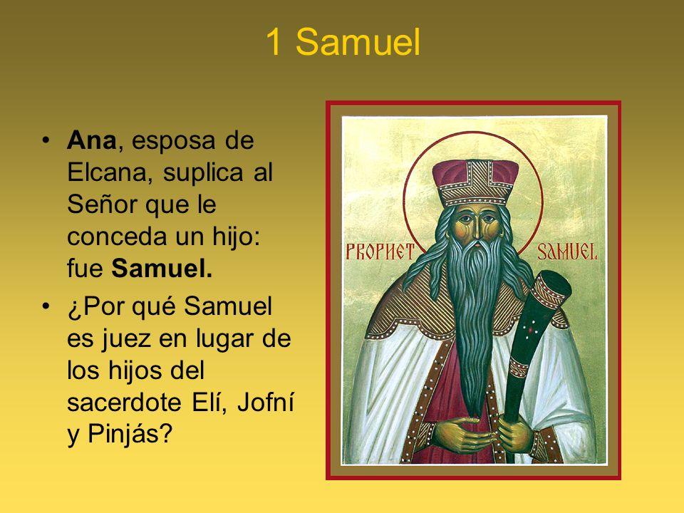 1 Samuel Ana, esposa de Elcana, suplica al Señor que le conceda un hijo: fue Samuel. ¿Por qué Samuel es juez en lugar de los hijos del sacerdote Elí,