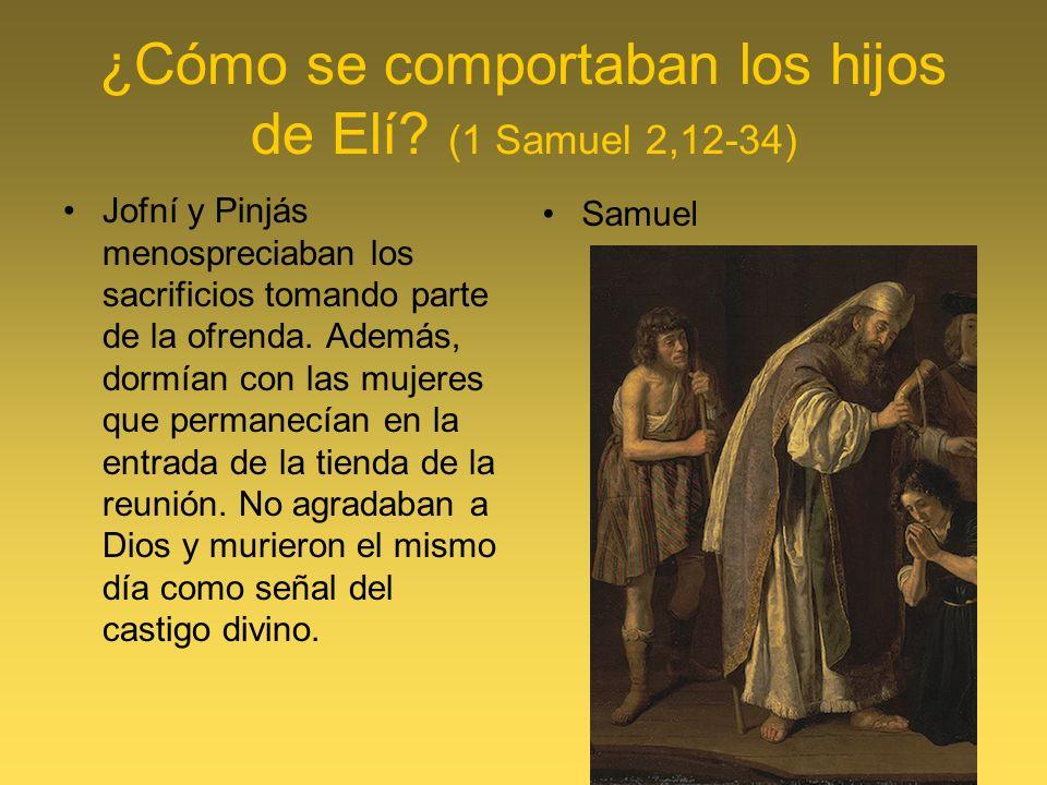 ¿Cómo se comportaban los hijos de Elí? (1 Samuel 2,12-34) Jofní y Pinjás menospreciaban los sacrificios tomando parte de la ofrenda. Además, dormían c