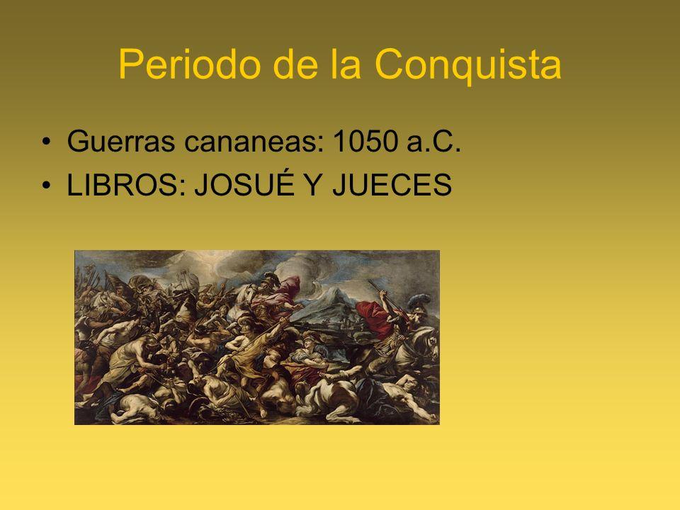 Periodo de la Conquista Guerras cananeas: 1050 a.C. LIBROS: JOSUÉ Y JUECES