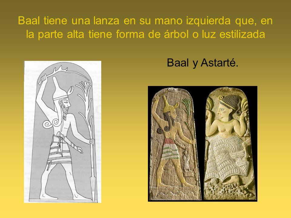 Baal tiene una lanza en su mano izquierda que, en la parte alta tiene forma de árbol o luz estilizada Baal y Astarté.