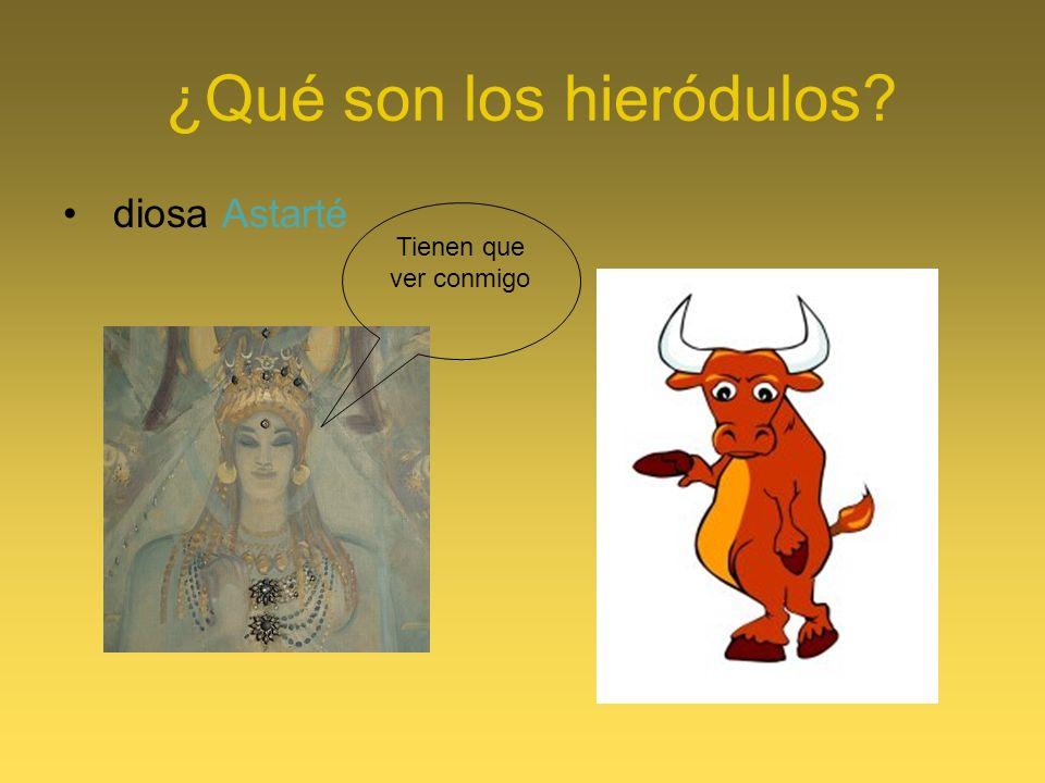 ¿Qué son los hieródulos? diosa Astarté Tienen que ver conmigo