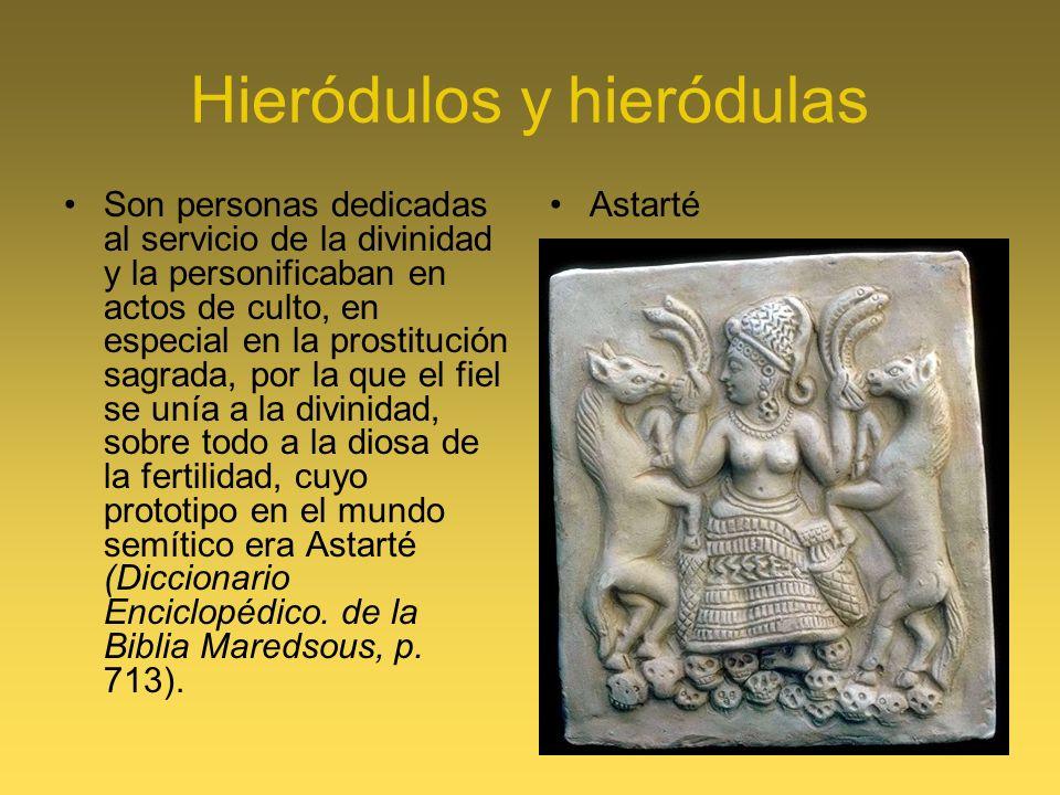 Hieródulos y hieródulas Son personas dedicadas al servicio de la divinidad y la personificaban en actos de culto, en especial en la prostitución sagra