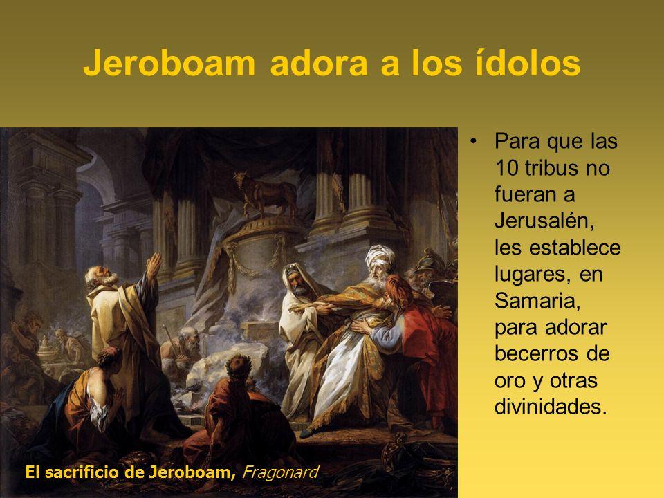 Jeroboam adora a los ídolos Para que las 10 tribus no fueran a Jerusalén, les establece lugares, en Samaria, para adorar becerros de oro y otras divin