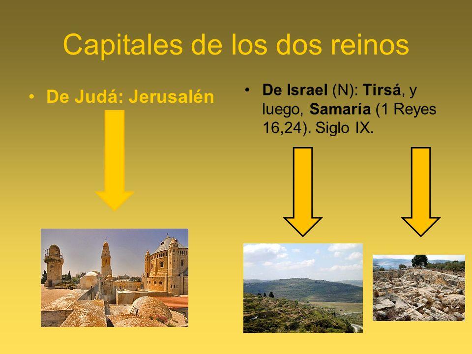 Capitales de los dos reinos De Judá: Jerusalén De Israel (N): Tirsá, y luego, Samaría (1 Reyes 16,24). Siglo IX.