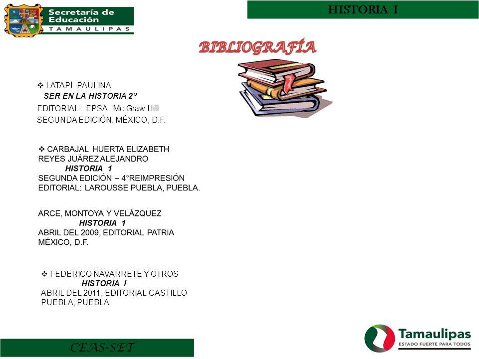 HISTORIA I CEAS-SET LATAPÍ PAULINA SER EN LA HISTORIA 2° EDITORIAL: EPSA Mc Graw Hill SEGUNDA EDICIÓN. MÉXICO, D.F. FEDERICO NAVARRETE Y OTROS HISTORI