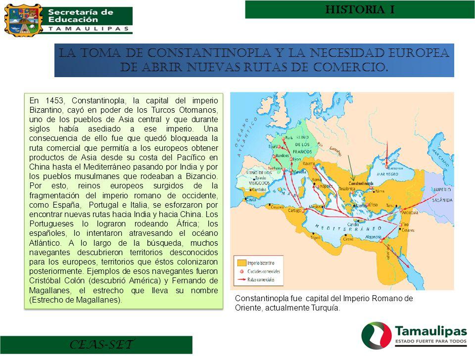 HISTORIA I CEAS-SET LA TOMA DE CONSTANTINOPLA Y LA NECESIDAD EUROPEA DE ABRIR NUEVAS RUTAS DE COMERCIO. CONSTANTINOPLA Constantinopla fue capital del