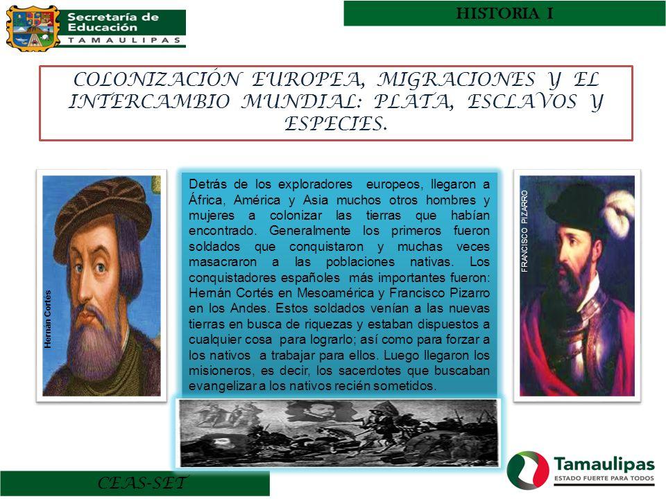 HISTORIA I CEAS-SET COLONIZACIÓN EUROPEA, MIGRACIONES Y EL INTERCAMBIO MUNDIAL: PLATA, ESCLAVOS Y ESPECIES. Detrás de los exploradores europeos, llega