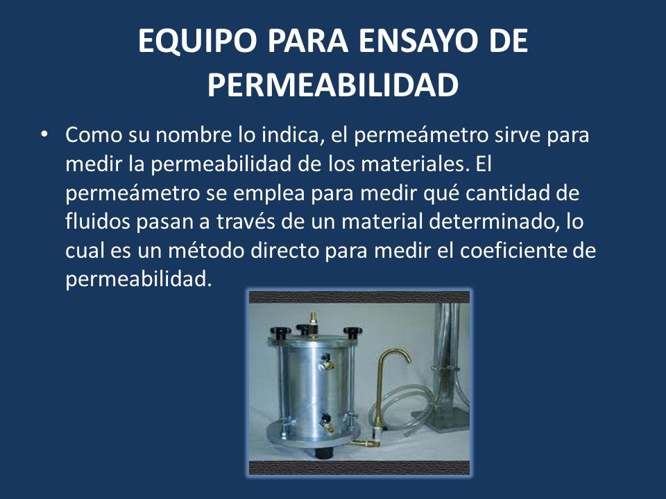 EQUIPO PARA ENSAYO DE PERMEABILIDAD Como su nombre lo indica, el permeámetro sirve para medir la permeabilidad de los materiales. El permeámetro se em