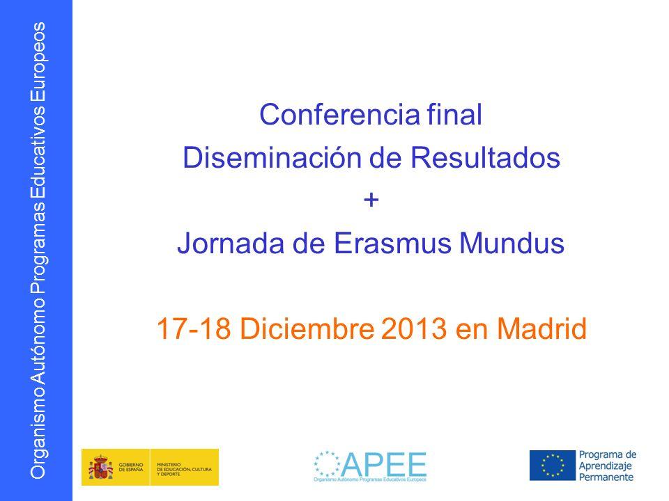 Organismo Autónomo Programas Educativos Europeos Conferencia final Diseminación de Resultados + Jornada de Erasmus Mundus 17-18 Diciembre 2013 en Madr