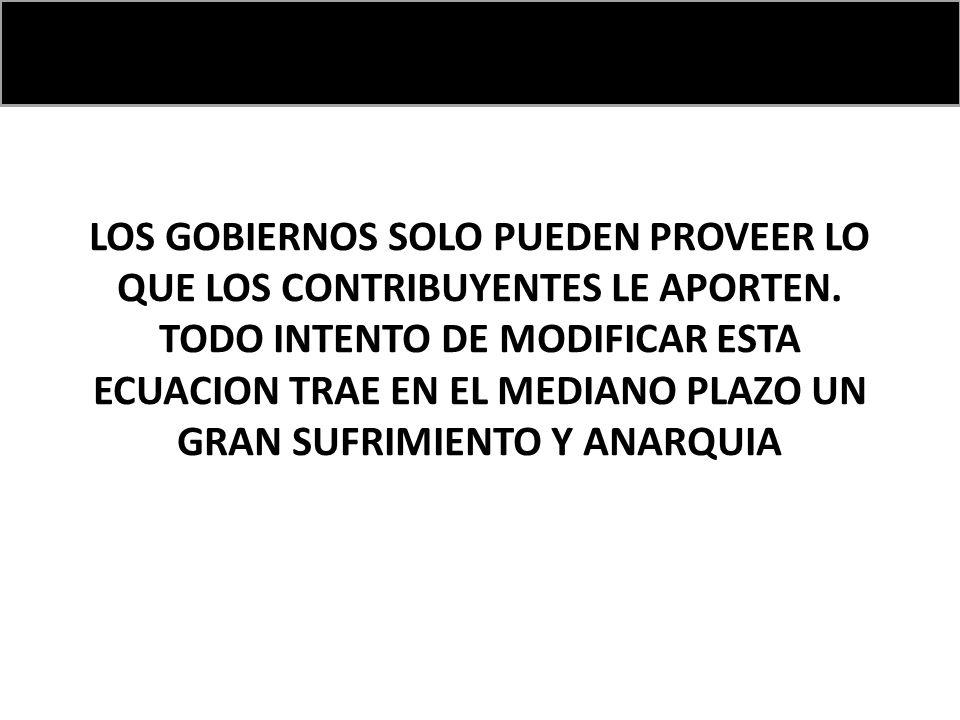 LOS GOBIERNOS SOLO PUEDEN PROVEER LO QUE LOS CONTRIBUYENTES LE APORTEN.