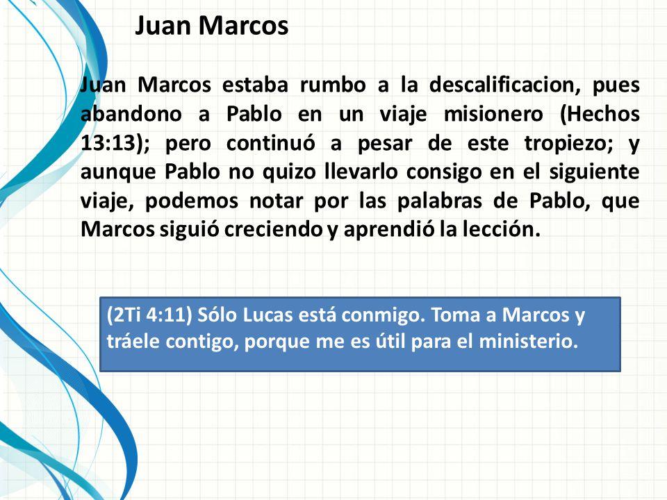 Juan Marcos (2Ti 4:11) Sólo Lucas está conmigo.