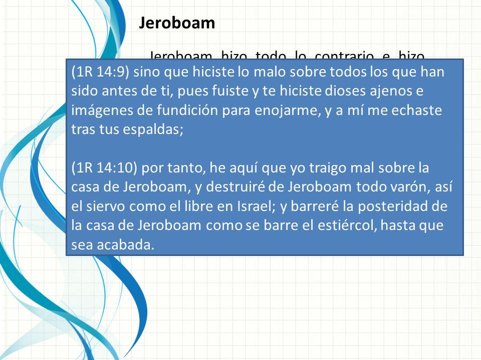 Jeroboam hizo todo lo contrario e hizo pecar al pueblo de Israel, porque hizo dos becerros de oro para que el pueblo adorara.