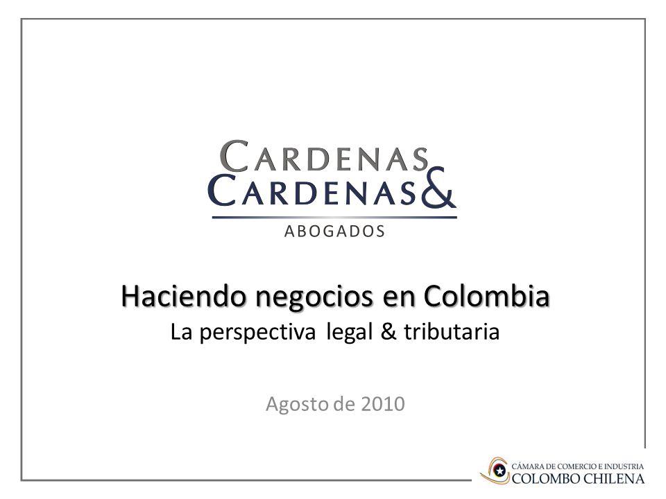 Haciendo negocios en Colombia Haciendo negocios en Colombia La perspectiva legal & tributaria Agosto de 2010