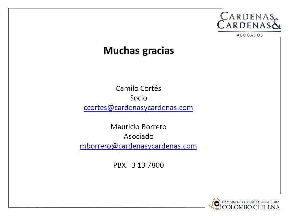 Muchas gracias Camilo Cortés Socio ccortes@cardenasycardenas.com Mauricio Borrero Asociado mborrero@cardenasycardenas.com PBX: 3 13 7800