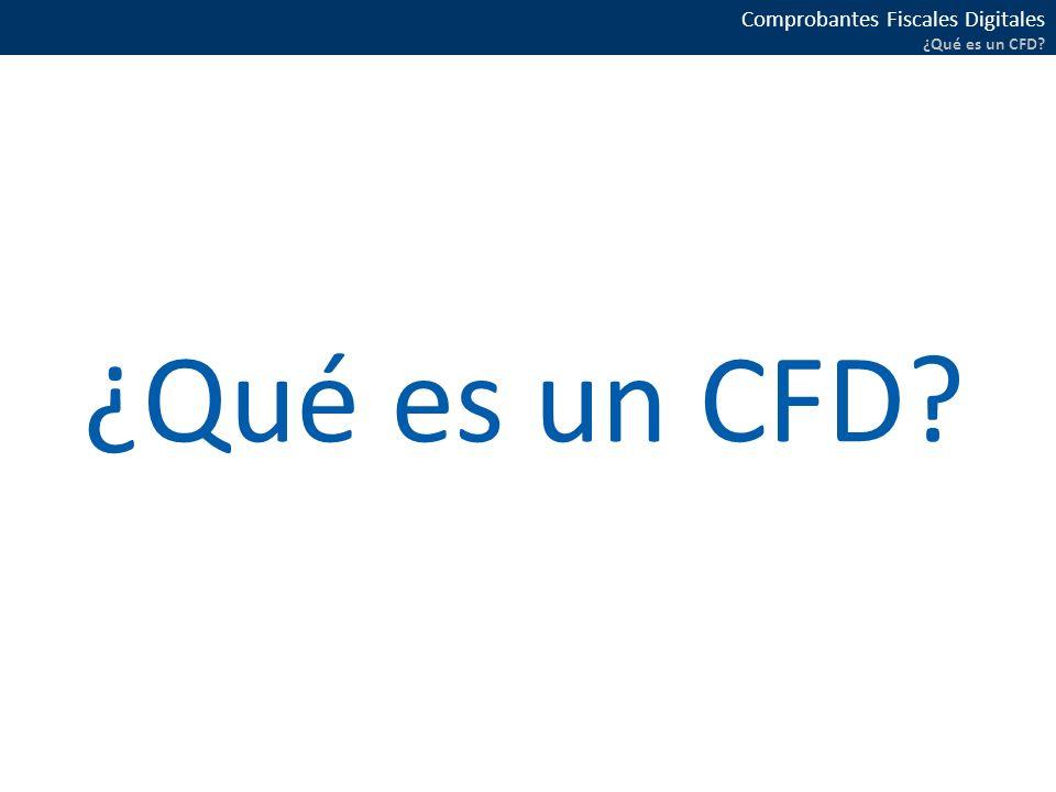 Comprobantes Fiscales Digitales ¿Qué es un CFD?