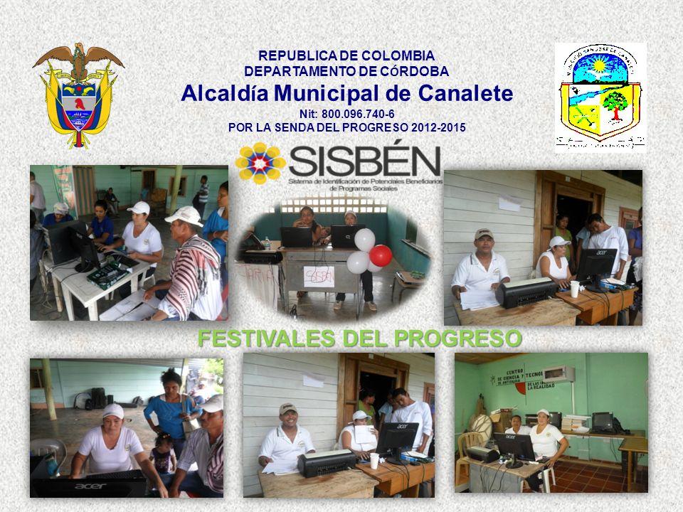 REPUBLICA DE COLOMBIA DEPARTAMENTO DE C Ó RDOBA Alcald í a Municipal de Canalete Nit: 800.096.740-6 POR LA SENDA DEL PROGRESO 2012-2015 FESTIVALES DEL
