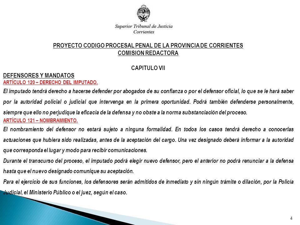 PROYECTO CODIGO PROCESAL PENAL DE LA PROVINCIA DE CORRIENTES COMISION REDACTORA CAPITULO VII DEFENSORES Y MANDATOS ARTÍCULO 120 – DERECHO DEL IMPUTADO.