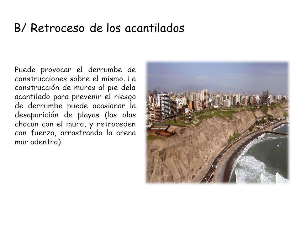 B/ Retroceso de los acantilados Puede provocar el derrumbe de construcciones sobre el mismo. La construcción de muros al pie dela acantilado para prev