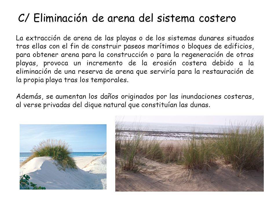 C/ Eliminación de arena del sistema costero La extracción de arena de las playas o de los sistemas dunares situados tras ellas con el fin de construir