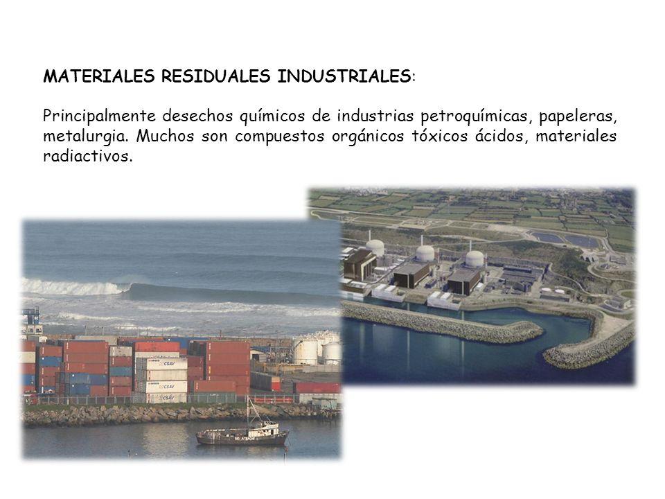 MATERIALES RESIDUALES INDUSTRIALES: Principalmente desechos químicos de industrias petroquímicas, papeleras, metalurgia. Muchos son compuestos orgánic