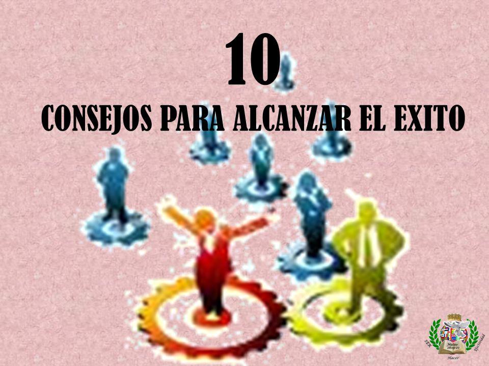 10 CONSEJOS PARA ALCANZAR EL EXITO