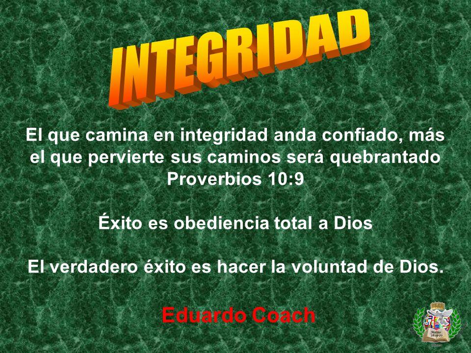El que camina en integridad anda confiado, más el que pervierte sus caminos será quebrantado Proverbios 10:9 Éxito es obediencia total a Dios El verda