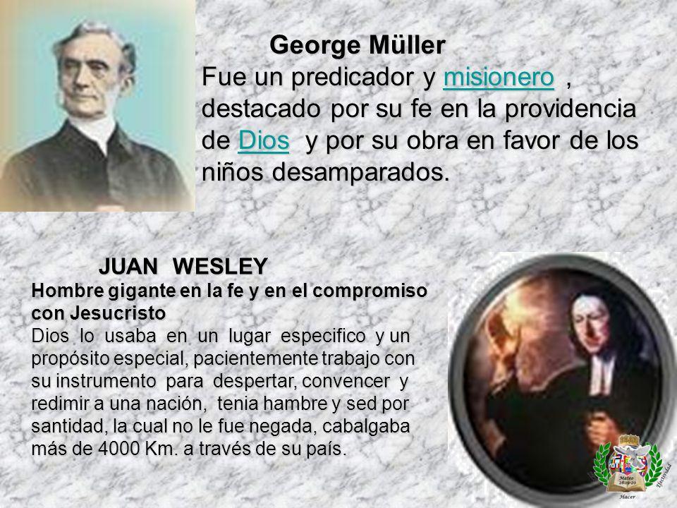 George Müller Fue un predicador y misionero, destacado por su fe en la providencia de Dios y por su obra en favor de los niños desamparados. misionero