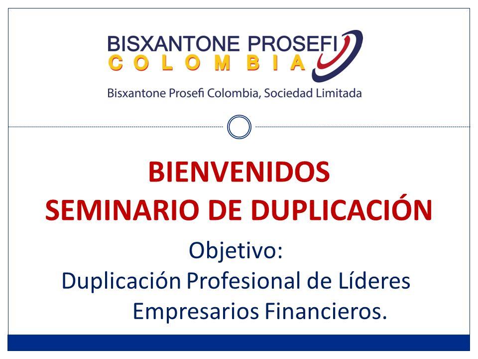 BIENVENIDOS SEMINARIO DE DUPLICACIÓN Objetivo: Duplicación Profesional de Líderes Empresarios Financieros.