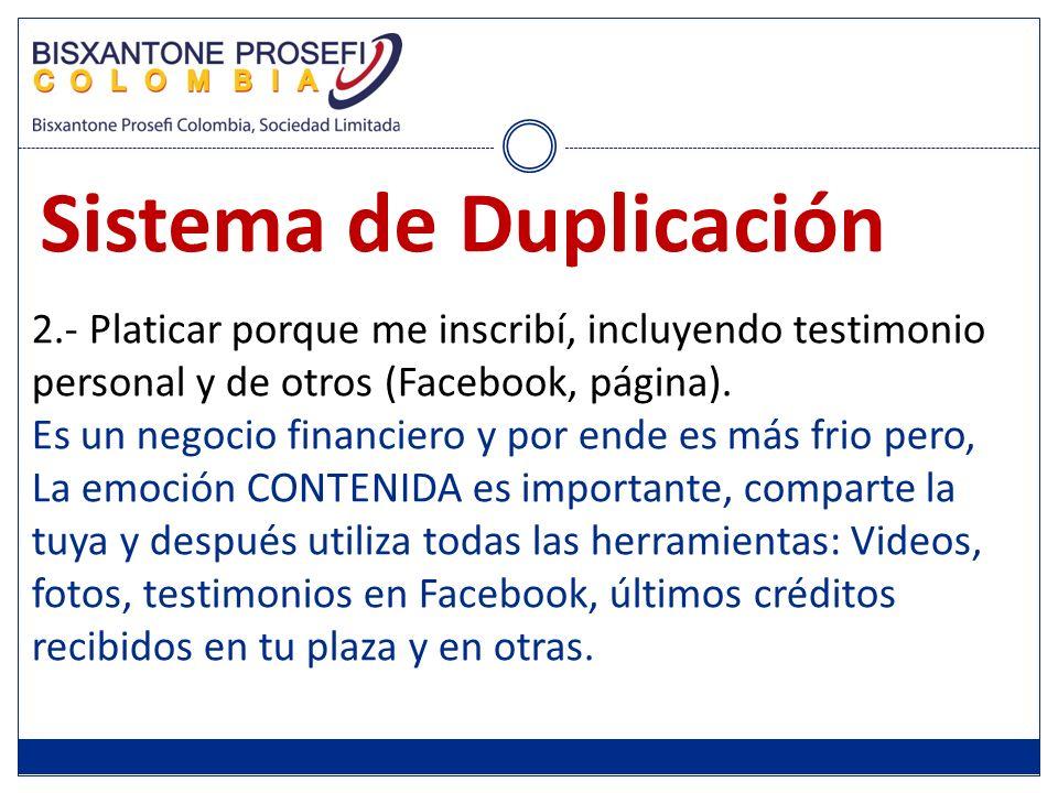 2.- Platicar porque me inscribí, incluyendo testimonio personal y de otros (Facebook, página). Es un negocio financiero y por ende es más frio pero, L