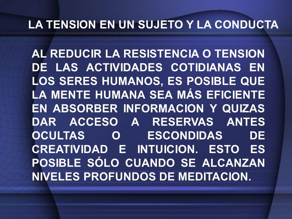 AL REDUCIR LA RESISTENCIA O TENSION DE LAS ACTIVIDADES COTIDIANAS EN LOS SERES HUMANOS, ES POSIBLE QUE LA MENTE HUMANA SEA MÁS EFICIENTE EN ABSORBER INFORMACION Y QUIZAS DAR ACCESO A RESERVAS ANTES OCULTAS O ESCONDIDAS DE CREATIVIDAD E INTUICION.