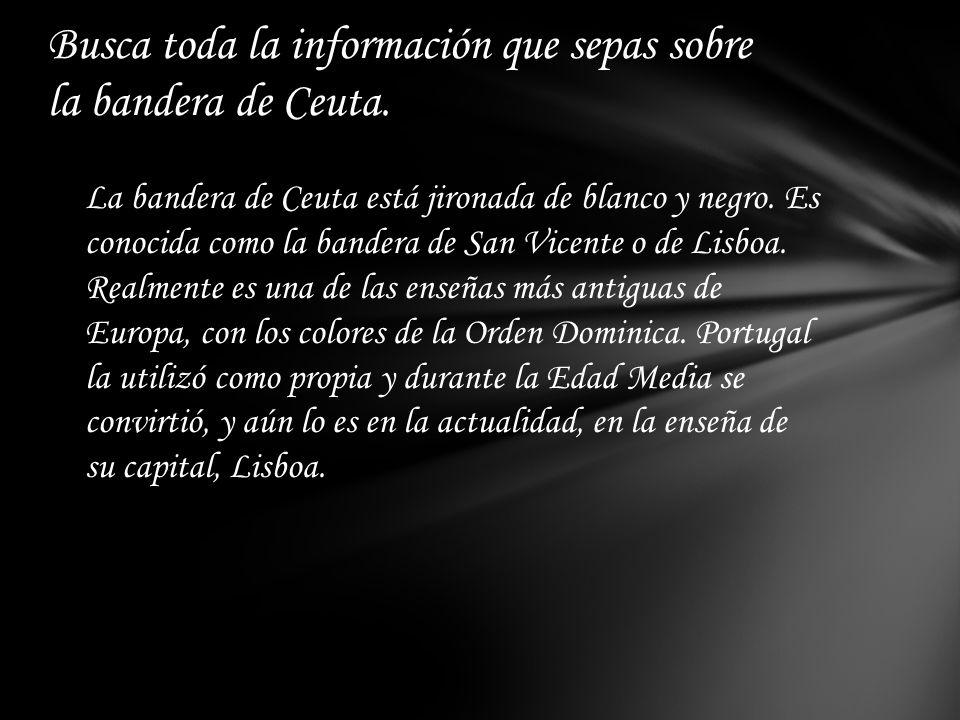 La bandera de Ceuta está jironada de blanco y negro.