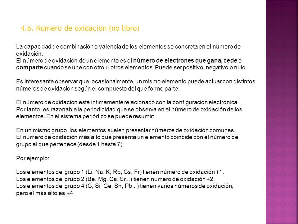 4.6. Número de oxidación (no libro) La capacidad de combinación o valencia de los elementos se concreta en el número de oxidación. El número de oxidac
