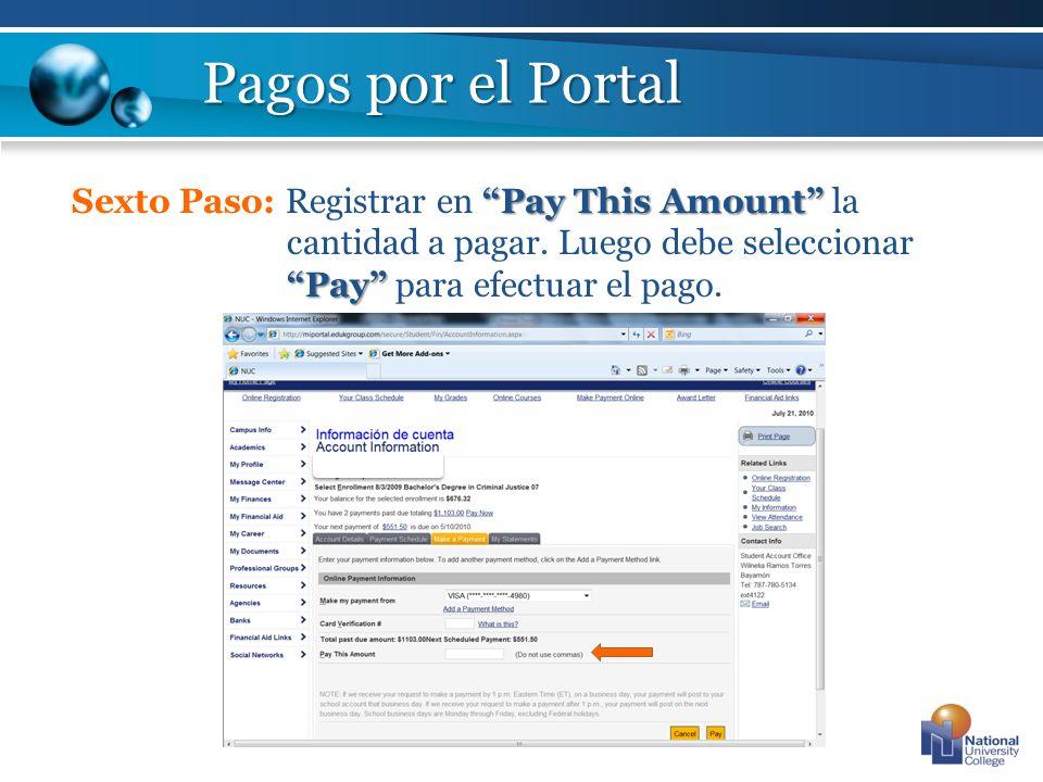Pay This Amount Pay Sexto Paso: Registrar en Pay This Amount la cantidad a pagar. Luego debe seleccionar Pay para efectuar el pago. Pagos por el Porta