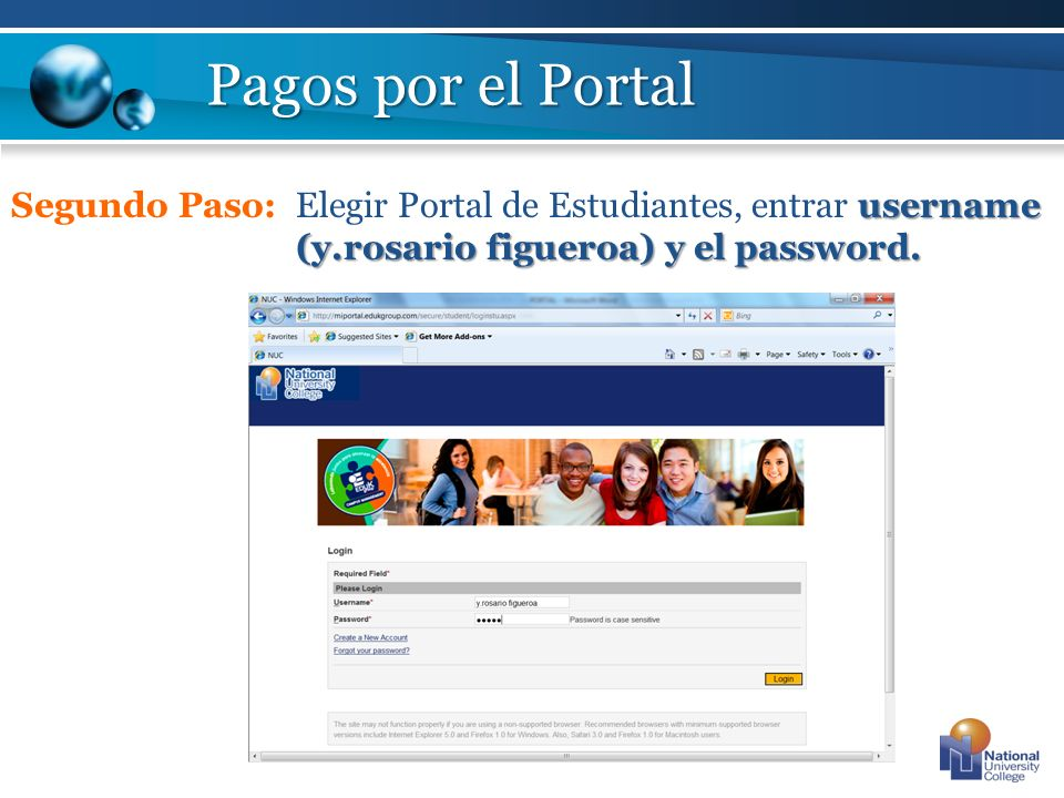 username (y.rosario figueroa) y el password. Segundo Paso: Elegir Portal de Estudiantes, entrar username (y.rosario figueroa) y el password. Pagos por