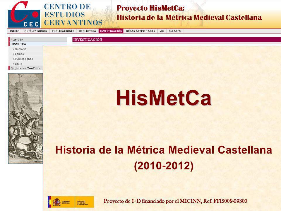 Proyecto de I+D financiado por el MICINN, Ref. FFI2009-09300 HisMetCa Proyecto HisMetCa: Historia de la Métrica Medieval Castellana HisMetCa Historia