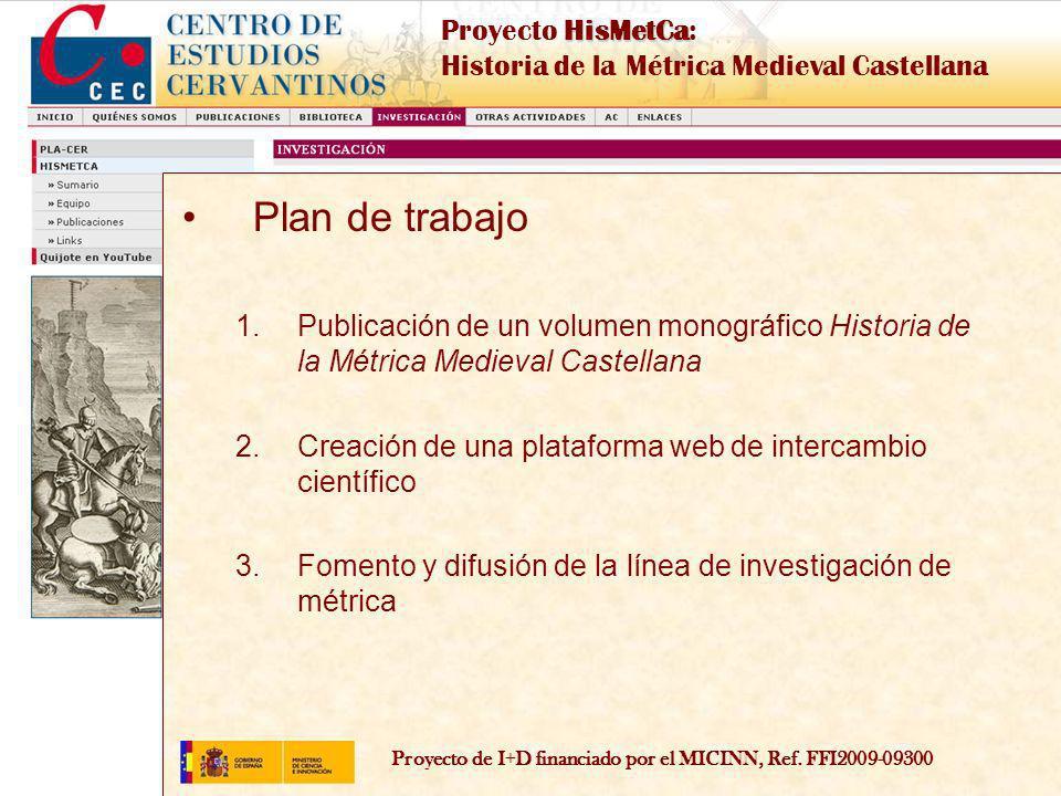 Proyecto de I+D financiado por el MICINN, Ref. FFI2009-09300 HisMetCa Proyecto HisMetCa: Historia de la Métrica Medieval Castellana Plan de trabajo 1.