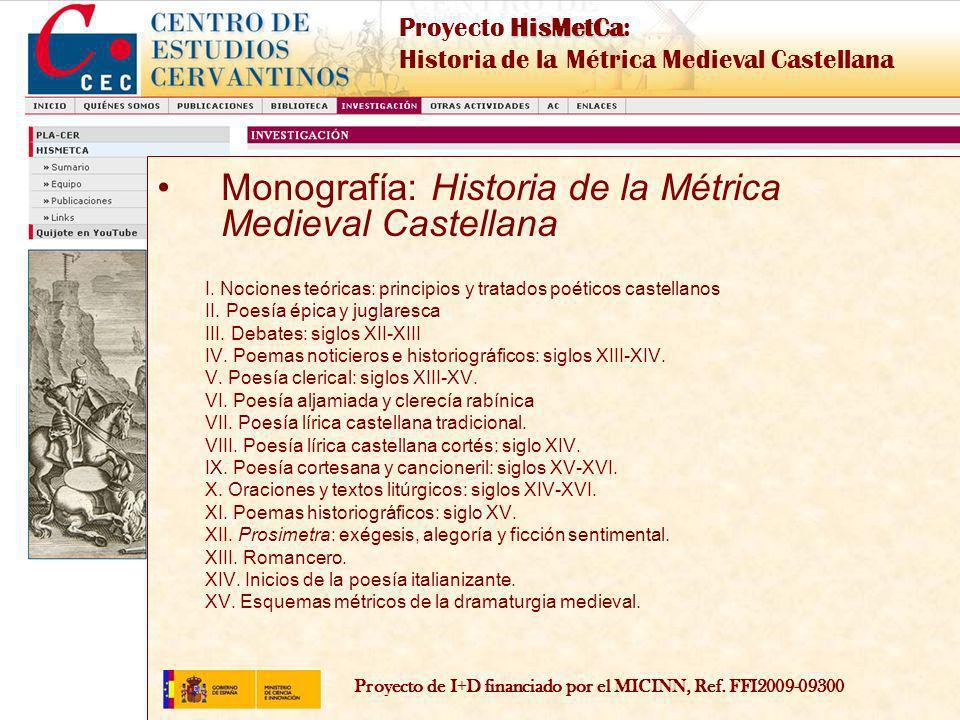 Proyecto de I+D financiado por el MICINN, Ref. FFI2009-09300 HisMetCa Proyecto HisMetCa: Historia de la Métrica Medieval Castellana Monografía: Histor