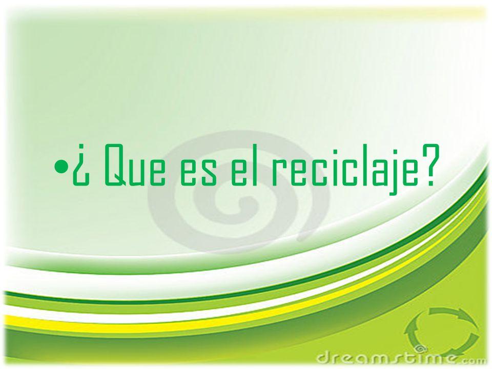 ¿ Que es el reciclaje?