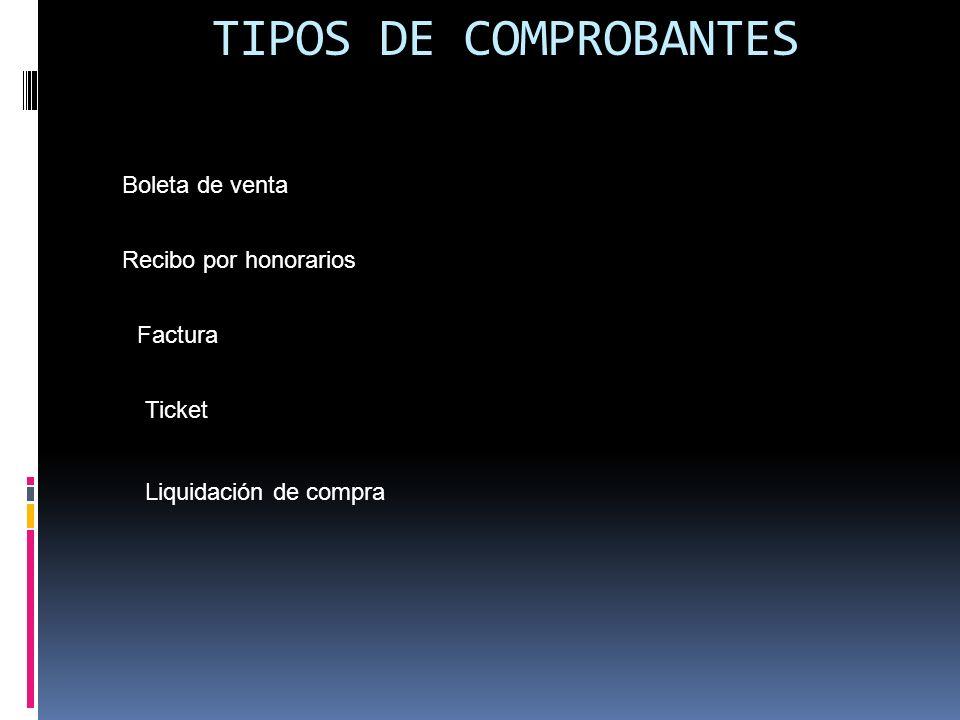 TIPOS DE COMPROBANTES Boleta de venta Factura Ticket Recibo por honorarios Liquidación de compra