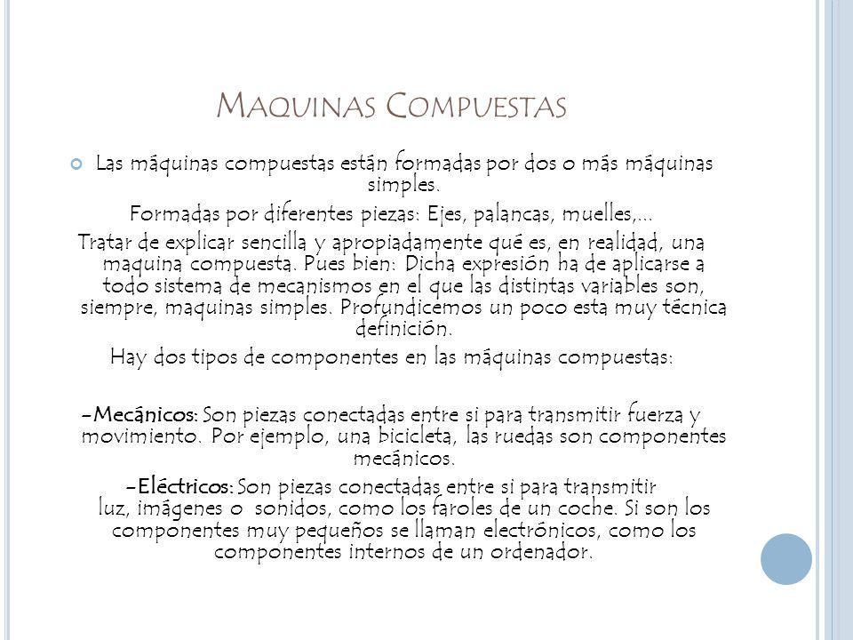 M AQUINAS C OMPUESTAS Las máquinas compuestas están formadas por dos o más máquinas simples.