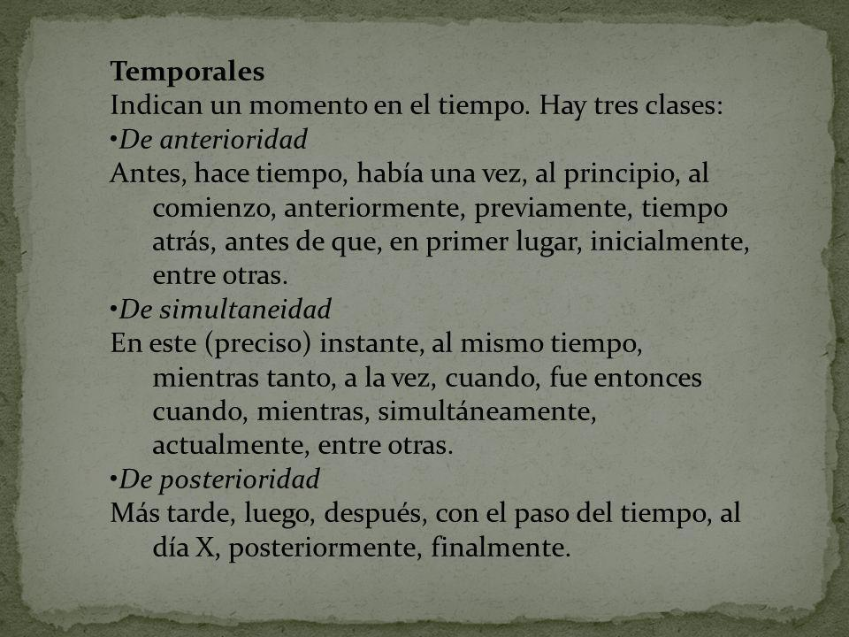 Temporales Indican un momento en el tiempo. Hay tres clases: De anterioridad Antes, hace tiempo, había una vez, al principio, al comienzo, anteriormen